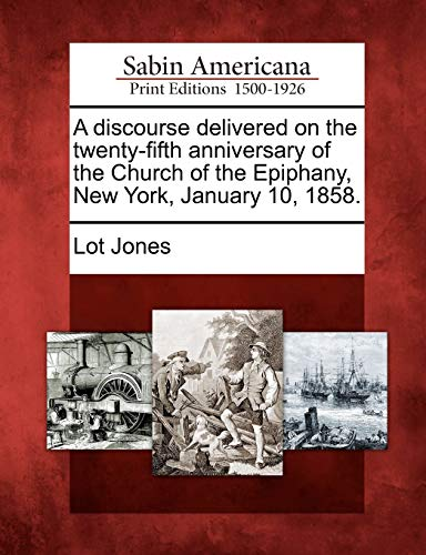 A Discourse Delivered on the Twenty-Fifth Anniversary of the Church of the Epiphany, New York, January 10, 1858.