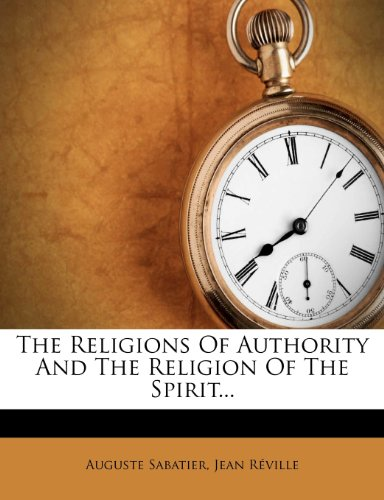 The Religions of Authority and the Religion of the Spirit...