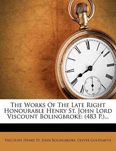 The Works of the Late Right Honourable Henry St. John Lord Viscount Bolingbroke