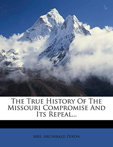 The True History of the Missouri Compromise and Its Repeal...