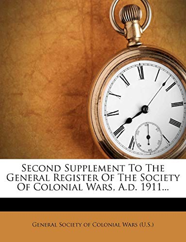 Second Supplement to the General Register of the Society of Colonial Wars, A.D. 1911...