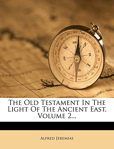 The Old Testament in the Light of the Ancient East, Volume 2...