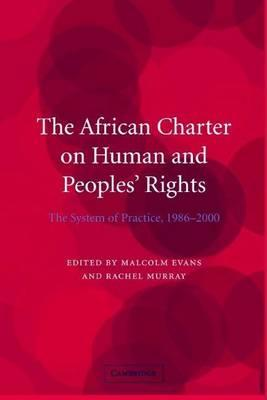 African Charter on Human and Peoples' Rights, The: System in Practice, 1986 2000