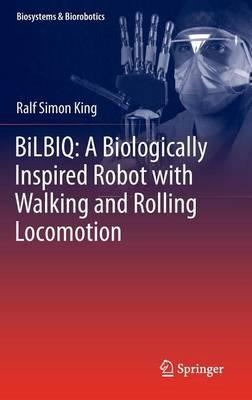 Bilbiq: A Biologically Inspired Robot with Walking and Rolling Locomotion