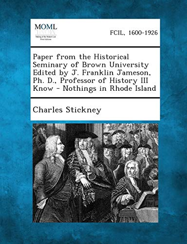 Paper from the Historical Seminary of Brown University Edited by J. Franklin Jameson, PH. D., Professor of History III Know - Nothings in Rhode Island