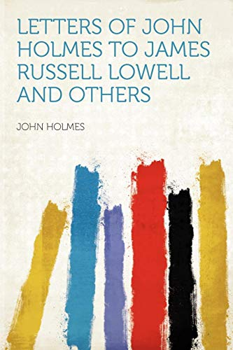 Letters of John Holmes to James Russell Lowell and Others