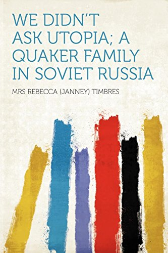We Didn't Ask Utopia; A Quaker Family in Soviet Russia