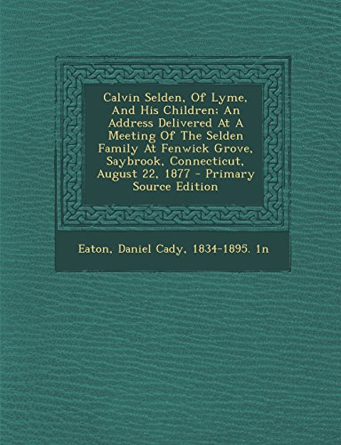 Calvin Selden, of Lyme, and His Children; An Address Delivered at a Meeting of the Selden Family at Fenwick Grove, Saybrook, Connecticut, August 22, 1
