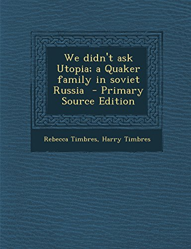 We Didn't Ask Utopia; A Quaker Family in Soviet Russia - Primary Source Edition