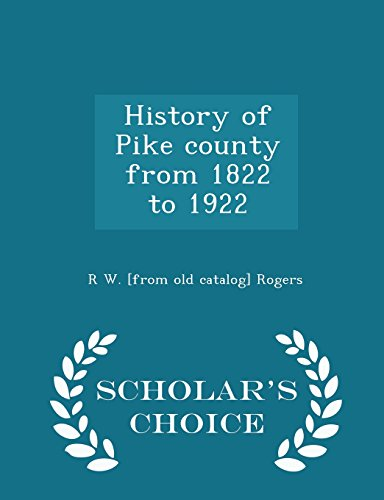 History of Pike County from 1822 to 1922 - Scholar's Choice Edition