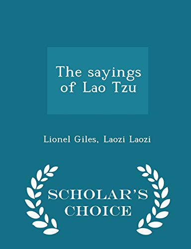 The Sayings of Lao Tzu - Scholar's Choice Edition