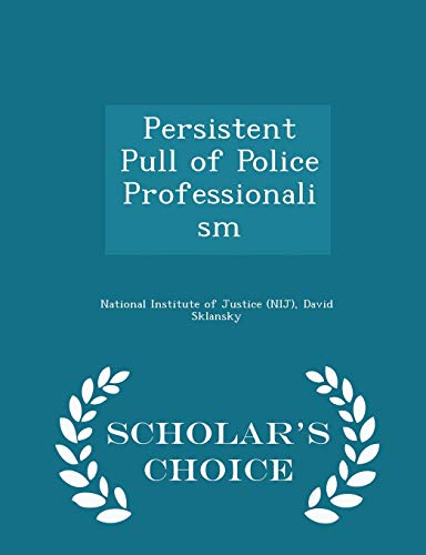 Persistent Pull of Police Professionalism - Scholar's Choice Edition