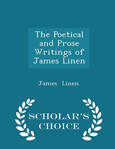 The Poetical and Prose Writings of James Linen - Scholar's Choice Edition