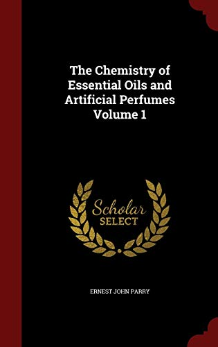 The Chemistry of Essential Oils and Artificial Perfumes Volume 1