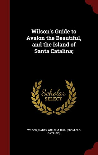 Wilson's Guide to Avalon the Beautiful, and the Island of Santa Catalina;