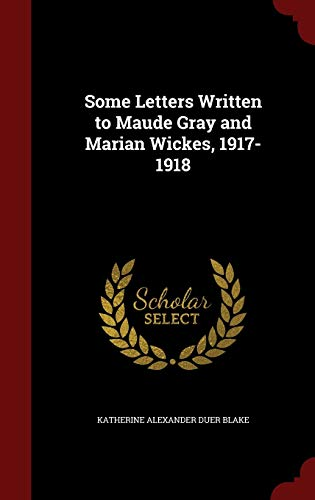 Some Letters Written to Maude Gray and Marian Wickes, 1917-1918