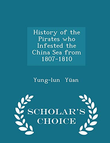 History of the Pirates Who Infested the China Sea from 1807-1810 - Scholar's Choice Edition