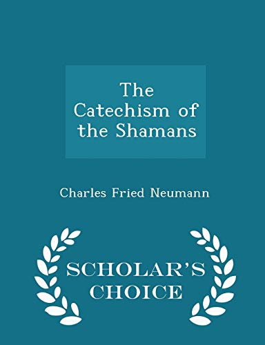 The Catechism of the Shamans - Scholar's Choice Edition