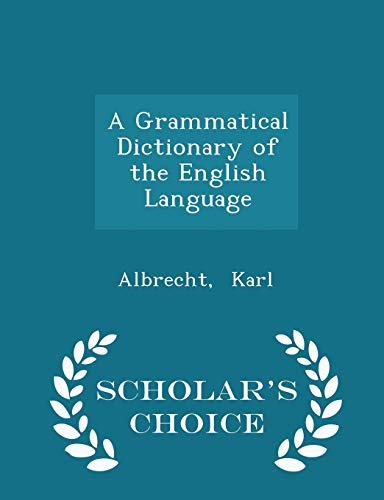 A Grammatical Dictionary of the English Language - Scholar's Choice Edition