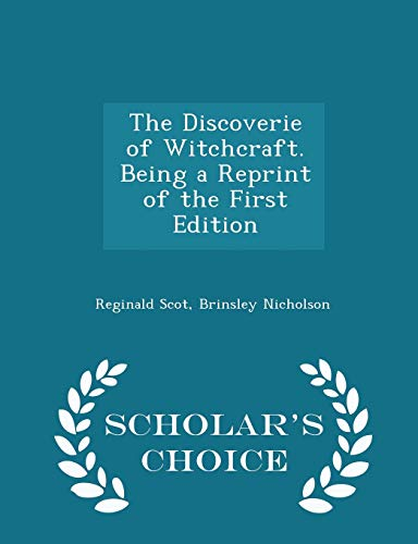 The Discoverie of Witchcraft. Being a Reprint of the First Edition - Scholar's Choice Edition