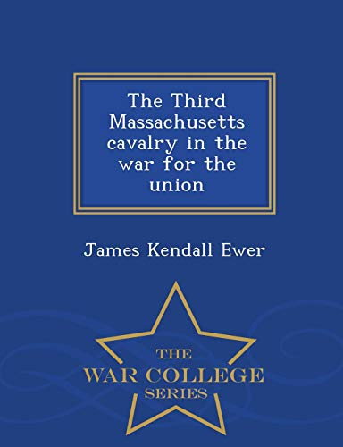 The Third Massachusetts Cavalry in the War for the Union - War College Series