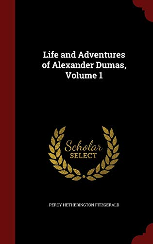 Life and Adventures of Alexander Dumas; Volume 1