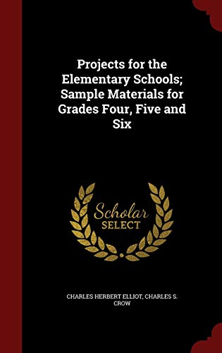 Projects for the Elementary Schools; Sample Materials for Grades Four, Five and Six