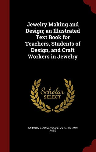 Jewelry Making and Design; An Illustrated Text Book for Teachers, Students of Design, and Craft Workers in Jewelry