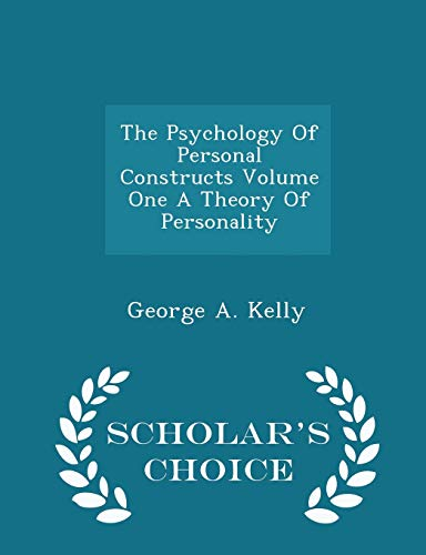 The Psychology of Personal Constructs Volume One a Theory of Personality - Scholar's Choice Edition