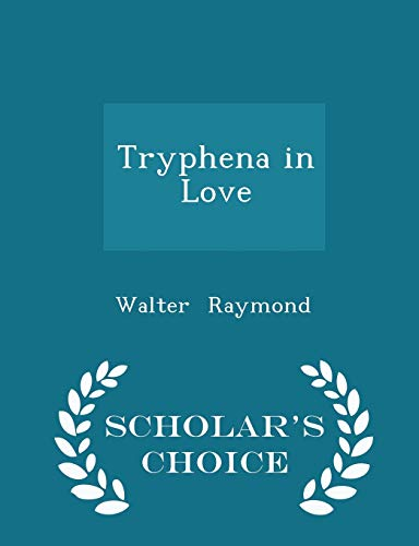 Tryphena in Love - Scholar's Choice Edition