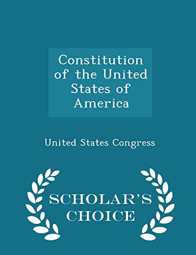Constitution of the United States of America - Scholar's Choice Edition