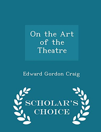 On the Art of the Theatre - Scholar's Choice Edition