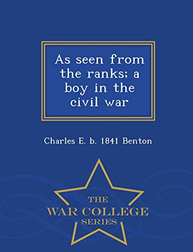 As Seen from the Ranks; A Boy in the Civil War - War College Series