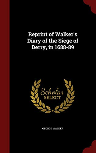 Reprint of Walker's Diary of the Siege of Derry, in 1688-89