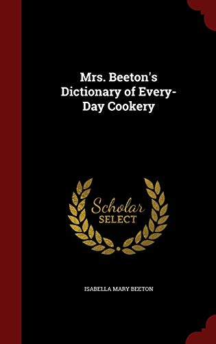 Mrs. Beeton's Dictionary of Every-Day Cookery