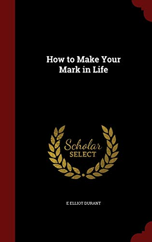 How to Make Your Mark in Life