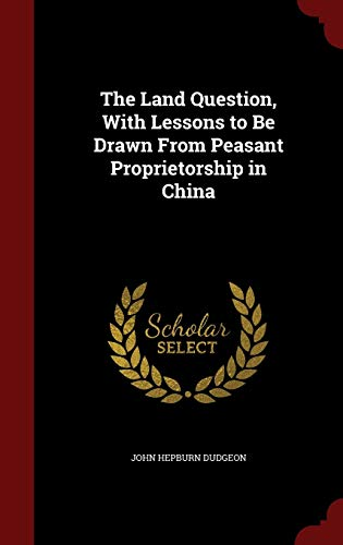 The Land Question, with Lessons to Be Drawn from Peasant Proprietorship in China