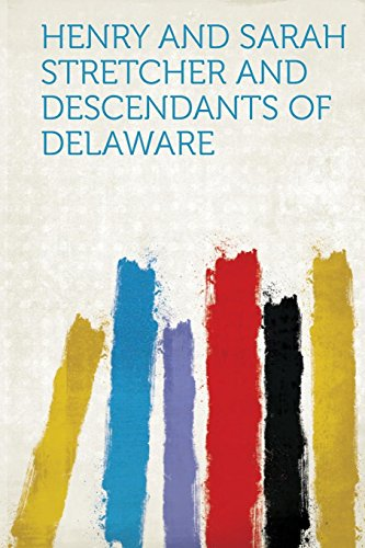 Henry and Sarah Stretcher and Descendants of Delaware