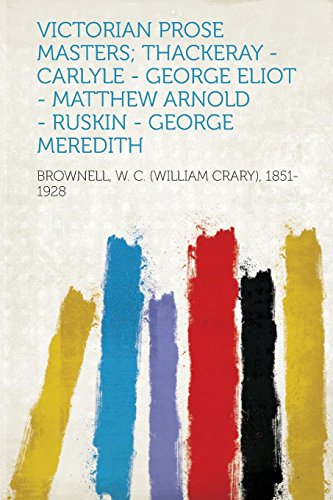 Victorian Prose Masters; Thackeray - Carlyle - George Eliot - Matthew Arnold - Ruskin - George Meredith
