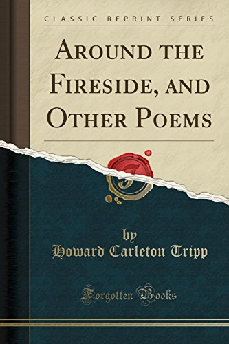 Around the Fireside, and Other Poems (Classic Reprint)