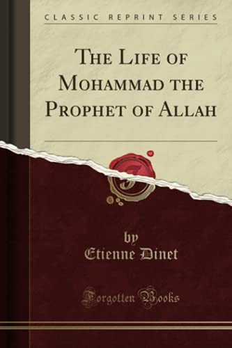 The Life of Mohammad the Prophet of Allah (Classic Reprint)
