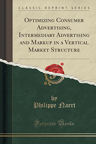 Optimizing Consumer Advertising, Intermediary Advertising and Markup in a Vertical Market Structure (Classic Reprint)
