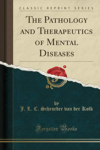The Pathology and Therapeutics of Mental Diseases (Classic Reprint)