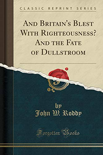 And Britain's Blest with Righteousness? and the Fate of Dullstroom (Classic Reprint)