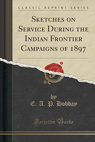Sketches on Service During the Indian Frontier Campaigns of 1897 (Classic Reprint)