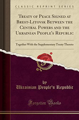 Treaty of Peace Signed at Brest-Litovsk Between the Central Powers and the Ukrainian People's Republic