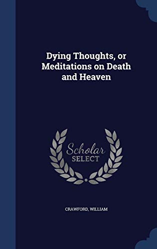 Dying Thoughts, or Meditations on Death and Heaven