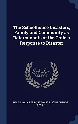 The Schoolhouse Disasters; Family and Community as Determinants of the Child's Response to Disaster