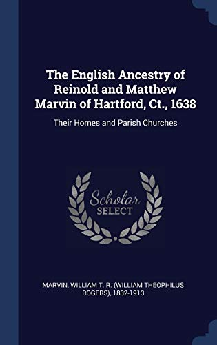 The English Ancestry of Reinold and Matthew Marvin of Hartford, Ct., 1638