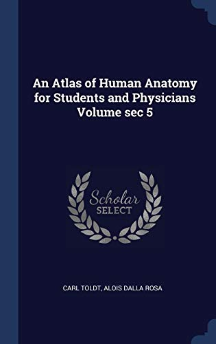 An Atlas of Human Anatomy for Students and Physicians Volume SEC 5